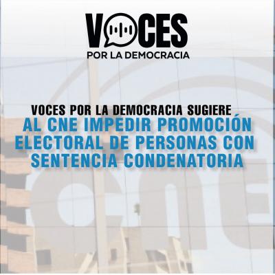 Voces por la Democracia sugiere al CNE impedir promoción electoral de personas con sentencias condenatorias